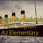 Titanic Audiobook Paul Shipton A2 Elementary