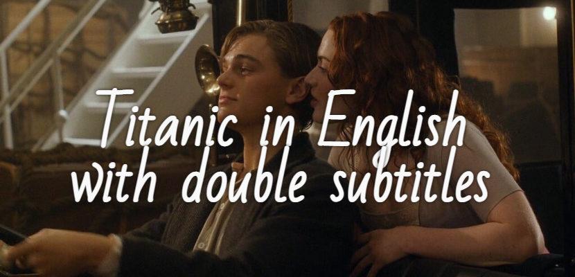 Титаник на английском с двойными субтитрами смотреть онлайн